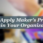 Makers Part 2: How to Apply Maker's Principles within Your Organization